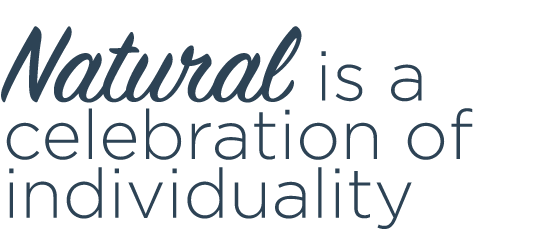 Natural is a celebration of individuality